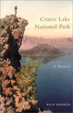 Crater Lake National Park: A History, Harmon, Rick
