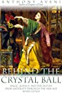 Behind the Crystal Ball: Magic, Science, and the Occult from Antiquity Through the New Age - Anthony F. Aveni