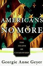 Americans No More by Georgie Anne Geyer