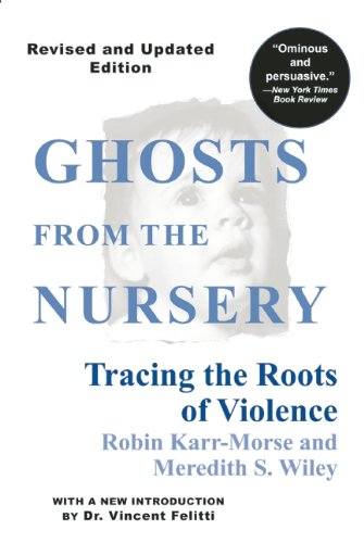 Ghosts from the Nursery: Tracing the Roots of Violence, Karr-Morse, Robin; Wiley, Meredith S.