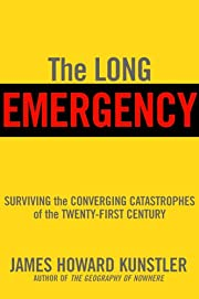 The Long Emergency: Surviving the Converging…