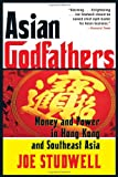 Asian godfathers : money and power in Hong Kong and Southeast Asia / Joe Studwell