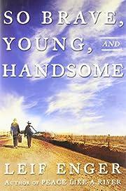 So Brave, Young and Handsome: A Novel af…