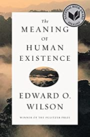 The meaning of human existence por Edward O.…