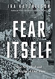 Fear Itself: The New Deal and the Origins of…
