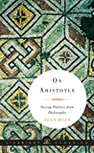 On Aristotle: Saving Politics from…