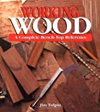 Working Wood: A Complete Bench-Top Reference…