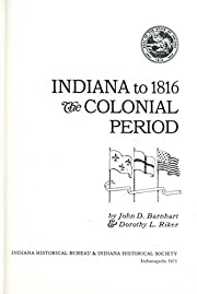 Indiana to 1816 (The History Of Indiana,…