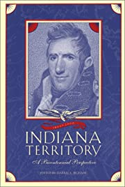 The Indiana Territory, 1800-2000: A…