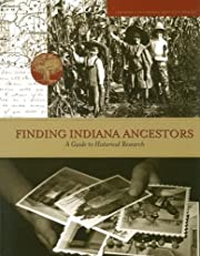 Finding Indiana Ancestors: A Guide to…
