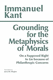 Grounding for the Metaphysics of Morals:…