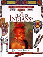 The Plains Indians? (What Do We Know About?)…