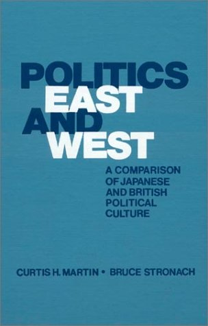 Politics East and West: A Comparison of Japanese and British Political Culture (African Studies; 28), Martin, Curtis H.; Stronach, Bruce