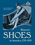 Women's shoes in America, 1795-1930 / written and illustrated by Nancy E. Rexford