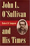 John L. O'Sullivan and his times / Robert D. Sampson