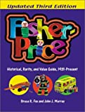 Fisher-Price : historical, rarity and value guide, 1931-present / Bruce R. Fox , John J. Murray