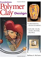 Foundations in Polymer Clay Design by…