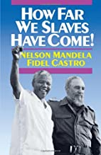 How Far We Slaves Have Come!: South Africa…