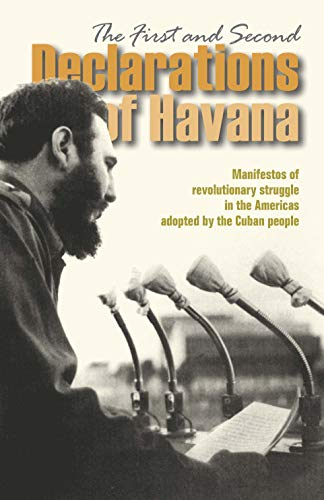 Image for The First and Second Declarations of Havana:  Manifestos of revolutionary struggle in the Americas adopted by the Cuban people (The Cuban Revolution in World Politics)
