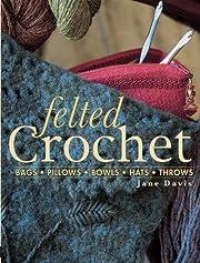 Felted Crochet: Bags, Pillows, Bowls, Hats,…