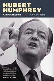 Hubert Humphrey: A Biography by Carl Solberg