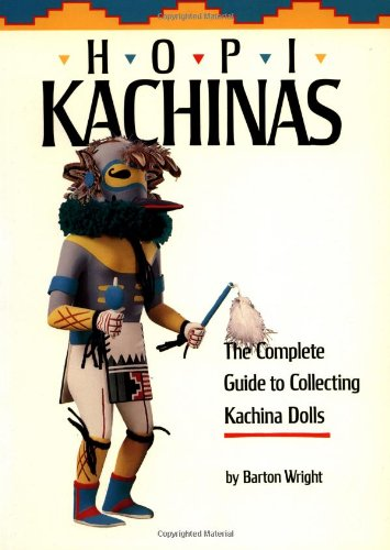 Hopi Kachinas: The Complete Guide to Collecting Kachina Dolls, Wright, Barton