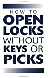 How To Open Locks Without Keys Or Picks (Locksmithing), Anonymous