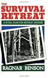 The Survival Retreat: A Total Plan For Retreat Defense, Benson, Ragnar
