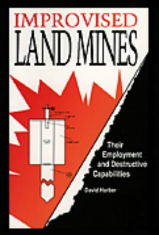 Improvised Land Mines: Employment And Destructive Capabilities, Harber, David