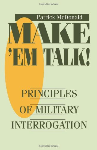 Make â?TMem Talk: Principles Of Military Interrogation, Mcdonald, Patrick