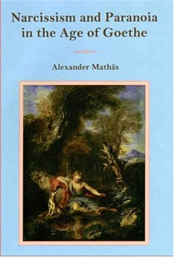 Narcissism and Paranoia in the Age of Goethe, Mathas, Alexander