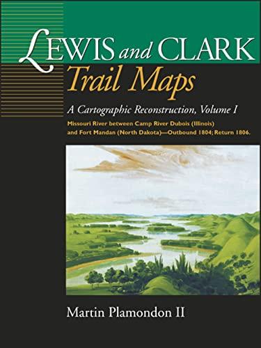 Lewis and Clark Trail Maps: A Cartographic Reconstruction, Volume I, Plamondon, Martin