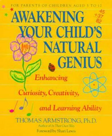 Awakening Your Child's Natural Genius: Enhancing Your Child's Curiosity, Creativity & Learning Ability by Thomas Armstrong