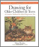 Drawing for Older Children and Teens: A Creative Method That Works for Adult Beginners, Too by Mona Brookes