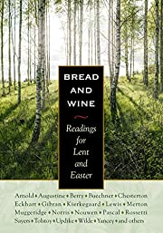 Bread and Wine: Readings for Lent and Easter…