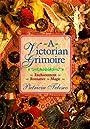A Victorian Grimoire: Romance - Enchantment - Magic - Patricia Telesco