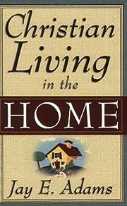 Christian Living in the Home av Jay E. Adams
