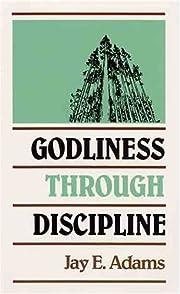 Godliness Through Discipline av Jay E. Adams