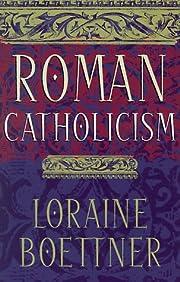 Roman Catholicism de Loraine Boettner