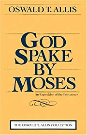 God Spake By Moses: An Expostion of the…