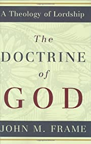 The Doctrine of God (A Theology of Lordship)…