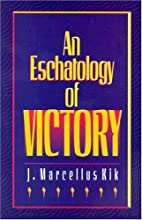 Eschatology of Victory by J. Marcellus Kik