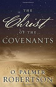 The Christ of the Covenants por O. Palmer…