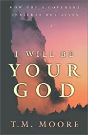 I Will Be Your God: How God's Covenant…