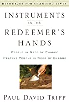 Instruments in the Redeemer's Hands by Paul…