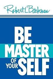 Be Master of Yourself de Robert L. Backman