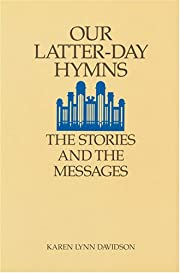 Our Latter-Day Hymns: The Stories and the…