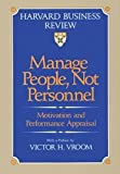 Manage People, Not Personnel : Motivation and Performance Appraisal