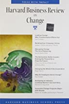 Harvard Business Review on Change by Harvard…