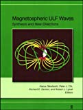 Magnetospheric ULF waves : synthesis and new directions / Kazue Takahashi ... [et al.], editors